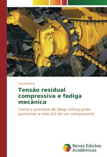 Read Online Tensão residual compressiva e fadiga mecânica: Como o processo de deep rolling pode aumentar a vida útil de um componente (Portuguese Edition) pdf epub