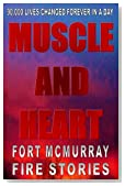 Muscle And Heart - Fort McMurray Fire Stories