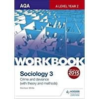 AQA Sociology for A Level Workbook 3: Crime and Deviance with Theory: Crime and Deviance with Theoryworkbook 3