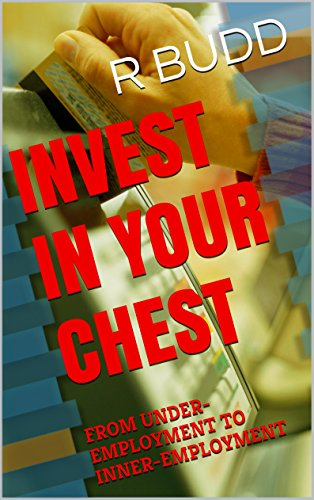 INVEST IN YOUR CHEST: FROM UNDER-EMPLOYMENT TO INNER-EMPLOYMENT