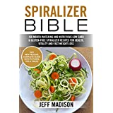 Spiralizer Bible: 100 Mouth-Watering and Nutritious Low Carb & Gluten-Free Spiralizer Recipes for Health, Vitality and Fast Weight Loss