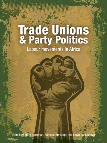 Trade Unions & Party Politics: Labour Movements in Africa