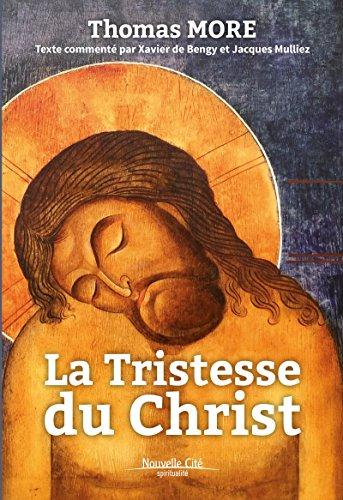 La Tristesse du Christ: Texte commenté par Xavier de Bengy et Jacques Mulliez (Spiritualité) (French Edition)