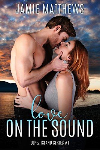 Love on the Sound: Lopez Island Series #1 by [Matthews, Jamie]