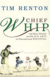 Chief Whip: The Role, History and Black Arts of Parliamentary Whipping