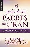 El Poder de Los Padres Que Oran, Stormie Omartian, 0789920964