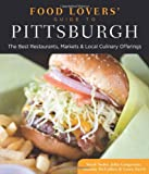 Food Lovers' Guide to Pittsburgh: The Best Restaurants, Markets and Local Culinary Offerings (Food Lovers' Series)