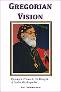 Gregorian Vision: Opening a Window to the Thought of Paulos Mar Gregorios