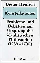Konstellationen: Probleme und Debatten am Ursprung der idealistischen Philosophie (1789-1795)