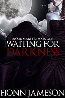Waiting for Darkness (Blood Martyr Book 1) by [Jameson, Fionn]