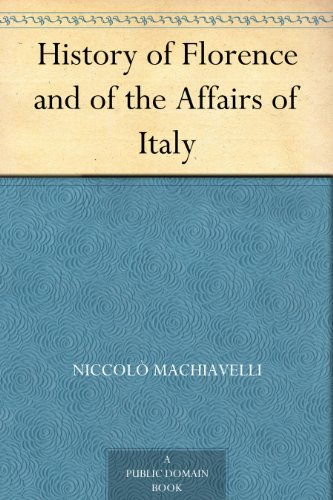 History of Florence and of the Affairs of Italy by [Machiavelli, Niccolò]
