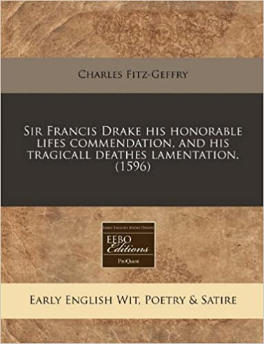 Sir Francis Drake his honorable lifes commendation, and his tragicall deathes lamentation. (1596)