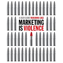 Marketing is Violence: A User Guide (an instant guide to marketing strategy)