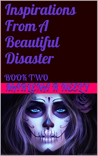 Inspirations From A Beautiful Disaster: BOOK TWO (My Life Unfolds Diabolic Origami 2)