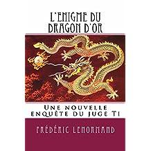 L'Enigme du dragon d'or: Une nouvelle enquête du juge Ti (Les Nouvelles Enquêtes du juge Ti) (French Edition)