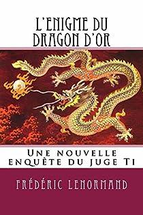 Les nouvelles enquêtes du juge Ti, Tome 20 : L'Enigme du dragon d'or par Lenormand
