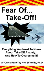 Fear Of Take-Off! Everything You Need To Know About Take-Off Anxiety... And How To Overcome It! (English Edition)