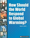 How Should the World Respond to Global Warming?, Stuart A. Kallen, 1601520867
