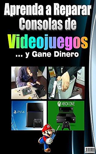 Aprenda a Reparar Consolas de  Videojuegos y Gane Dinero (Spanish Edition)