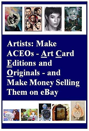 Artists: Make ACEOs - Art Card Editions and Originals - and Make Money Selling Them on eBay (Aceo Original Art)