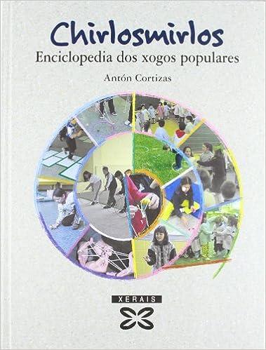 Chirlosmirlos: Enciclopedia dos xogos populares Infantil E Xuvenil - Edicións Singulares: Amazon.es: Antón Cortizas, Cuchi Souto: Libros