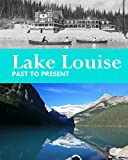Lake Louise Past to Present