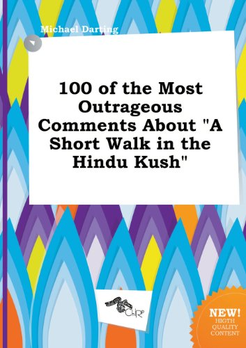 100 of the Most Outrageous Comments about a Short Walk in the Hindu Kush