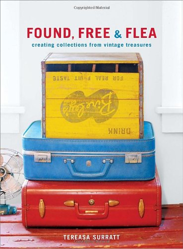 Download Found, Free, and Flea: Creating Collections from Vintage Treasures pdf