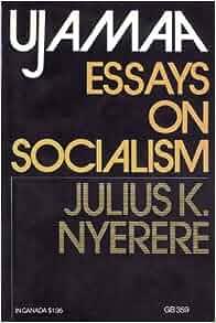 nyerere essays on socialism Games che nyerere ujamaa essays socialism conferma quella provvisoria dell'8 luglio 1965.