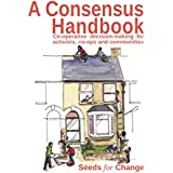 A Consensus Handbook: Consensus decision making for activists, co-ops and communities