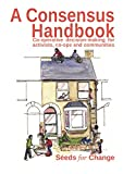 img - for A Consensus Handbook: Consensus decision making for activists, co-ops and communities book / textbook / text book