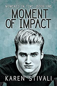 Moment of Impact (Moments in Time Book 1) by [Stivali, Karen]