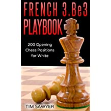 French 3.Be3 Playbook: 200 Opening Chess Positions for White (Chess Opening Playbook Book 1)