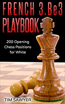 French 3.Be3 Playbook: 200 Opening Chess Positions for White (Chess Opening Playbook Book 1) by [Sawyer, Tim]
