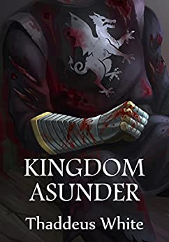 Kingdom Asunder (The Bloody Crown Trilogy Book 1) by [White, Thaddeus]