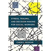 Stress, Trauma, and Decision-Making for Social Workers