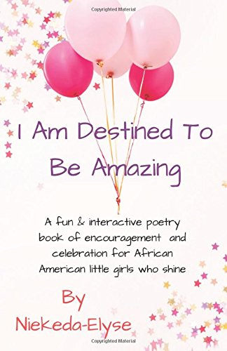 Search : I Am Destined To Be Amazing: A fun & interactive poetry book of encouragement and celebration for African American little girls who shine
