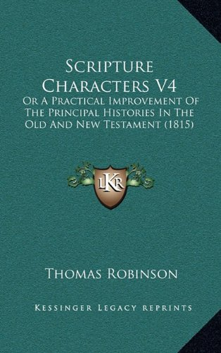 Scripture Characters V4: Or A Practical Improvement Of The Principal Histories In The Old And New Testament (1815) PDF