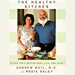 The Healthy Kitchen: Recipes for a Better Body, Life, and Spirit | Andrew Weil M.D.,Rosie Daley