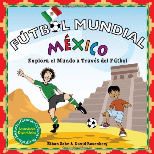 Futbol Mundial Mexico  Explora El Mundo A Traves Del Futbol = World Soccer Mexico  Soccer World