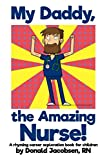 My Daddy, the Amazing Nurse!: A rhyming career exploration book for children (Nurse Books for Kids)