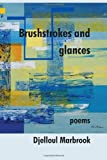 Brushstrokes and Glances, Djelloul Marbrook, 0982810016