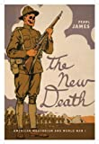 The New Death : American Modernism and World War I, James, Pearl, 0813934087