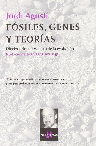 Descargar Libro Fósiles, Genes Y Teorías: Diccionario Heterodoxo De La Evolución Jordi Agustí