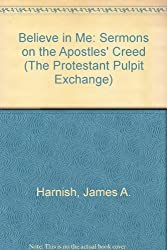 Believe In Me: Sermons On The Apostles Creed (The Protestant Pulpit Exchange)