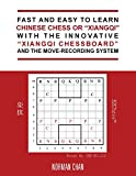 Fast and Easy to Learn Chinese Chess or Xiangqi with the Innovative Xiangqi Chessboard and the Move-Recording System