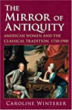 The Mirror of Antiquity, Caroline Winterer, 0801441633