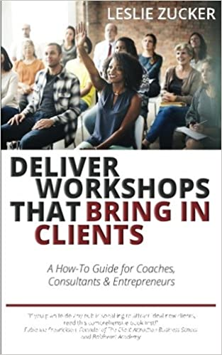BOOK: DELIVER WORKSHOPS THAT BRING IN CLIENTS: A How-To Guide for Coaches, Consultants & Entrepreneurs