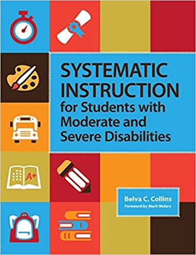 Amazon Com Systematic Instruction For Students With Moderate And Severe Disabilities Ebook Collins Belva C Wolery Mark Kindle Store