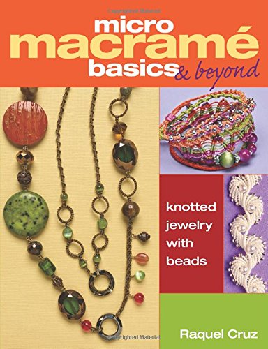Micro Macramé Basics & Beyond: Knotted Jewelry With Beads